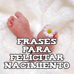Frases para felicitar nacimiento